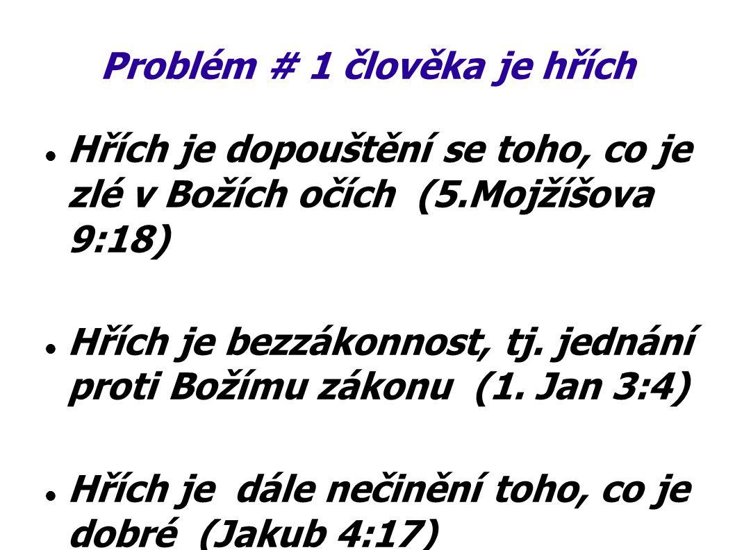 Problém # 1 člověka je hřích Hřích je dopouštění se toho, co je zlé v Božích očích (5.Mojžíšova 9:18) Hřích je bezzákonnost, tj. jednání proti Božímu