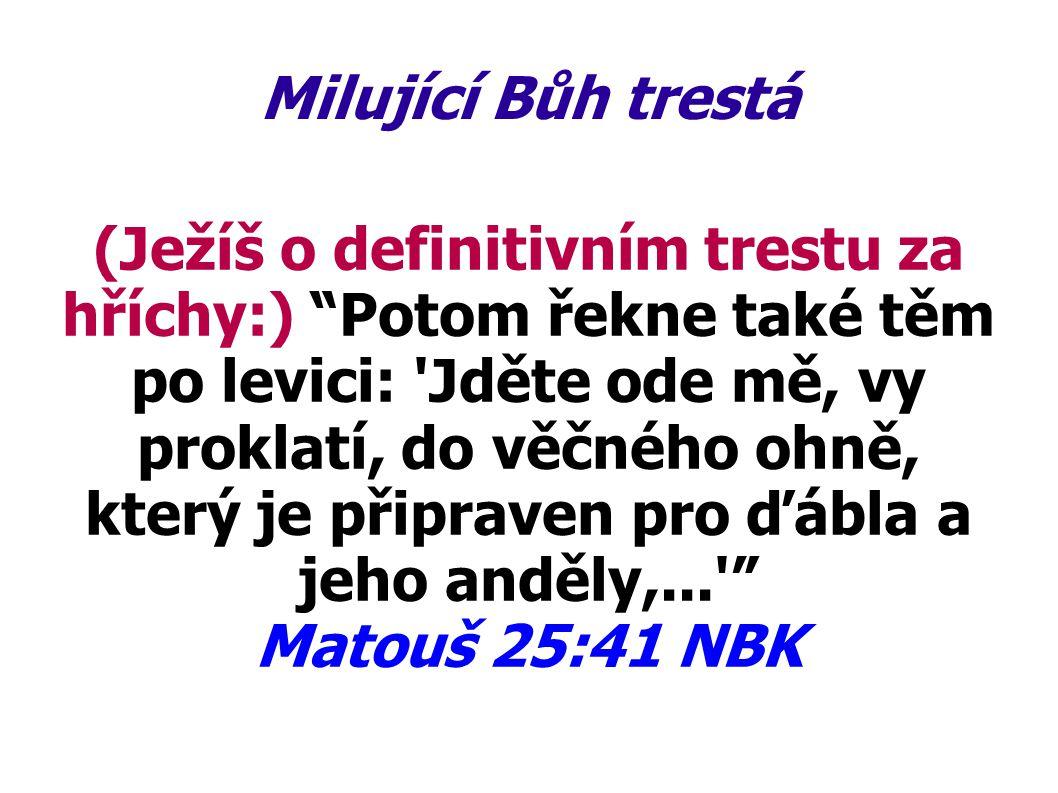 """Milující Bůh trestá (Ježíš o definitivním trestu za hříchy:) """"Potom řekne také těm po levici: 'Jděte ode mě, vy proklatí, do věčného ohně, který je př"""