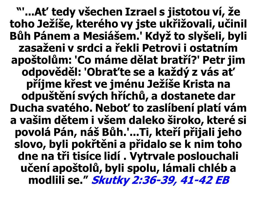 """""""'...Ať tedy všechen Izrael s jistotou ví, že toho Ježíše, kterého vy jste ukřižovali, učinil Bůh Pánem a Mesiášem.' Když to slyšeli, byli zasaženi v"""