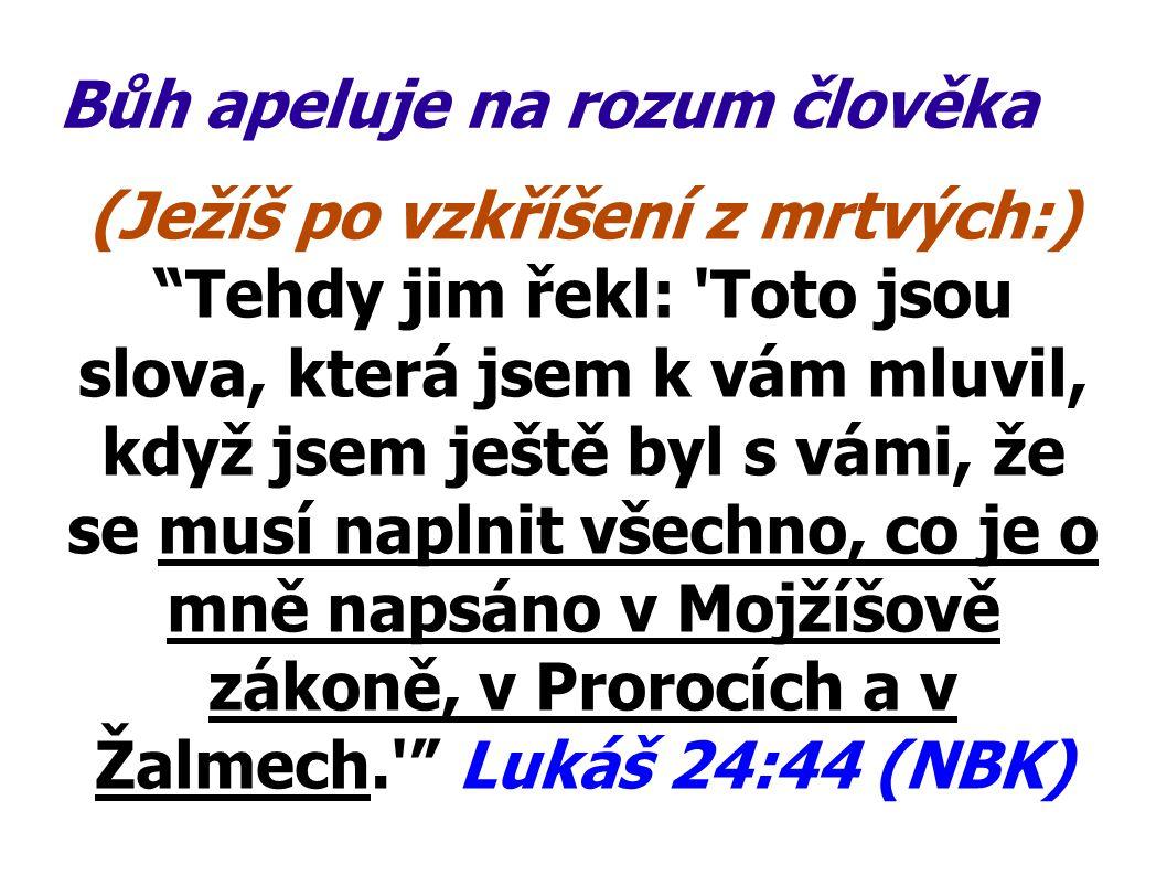 """Bůh apeluje na rozum člověka (Ježíš po vzkříšení z mrtvých:) """"Tehdy jim řekl: 'Toto jsou slova, která jsem k vám mluvil, když jsem ještě byl s vámi, ž"""