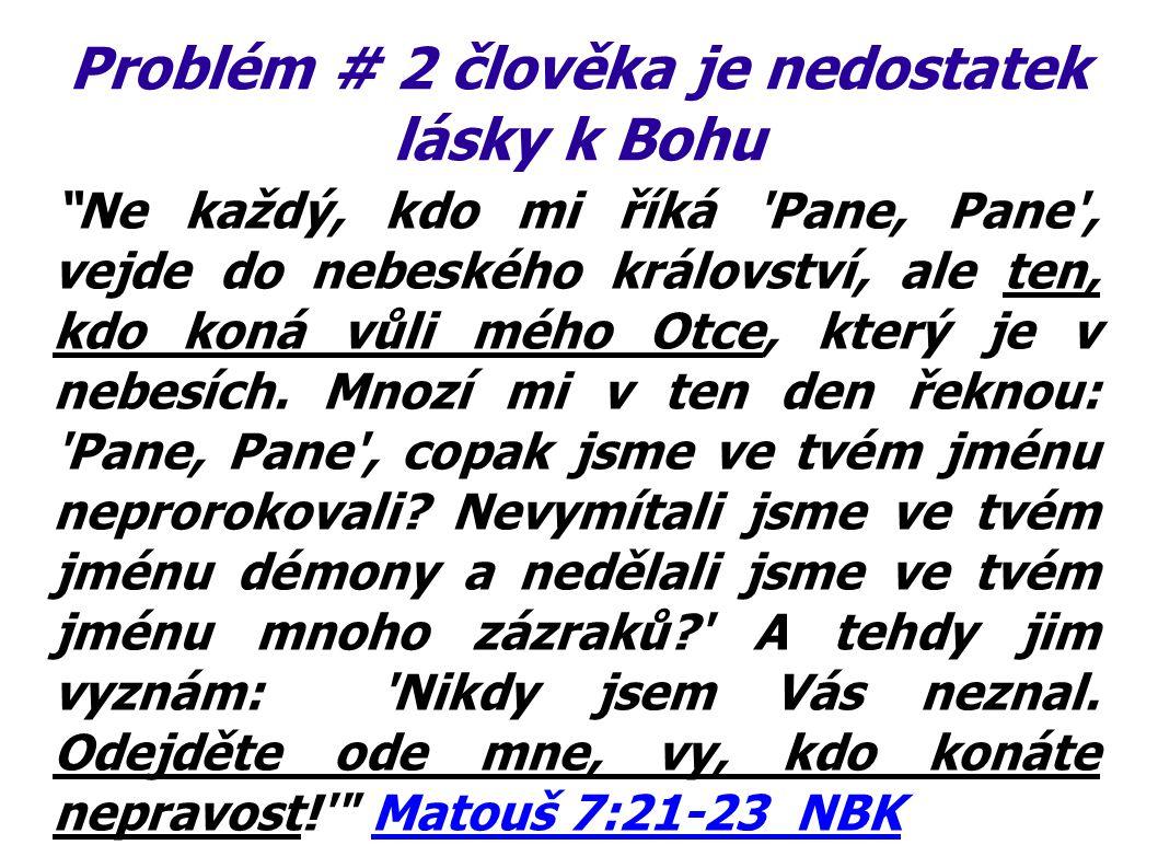 """Problém # 2 člověka je nedostatek lásky k Bohu """"Ne každý, kdo mi říká 'Pane, Pane', vejde do nebeského království, ale ten, kdo koná vůli mého Otce, k"""