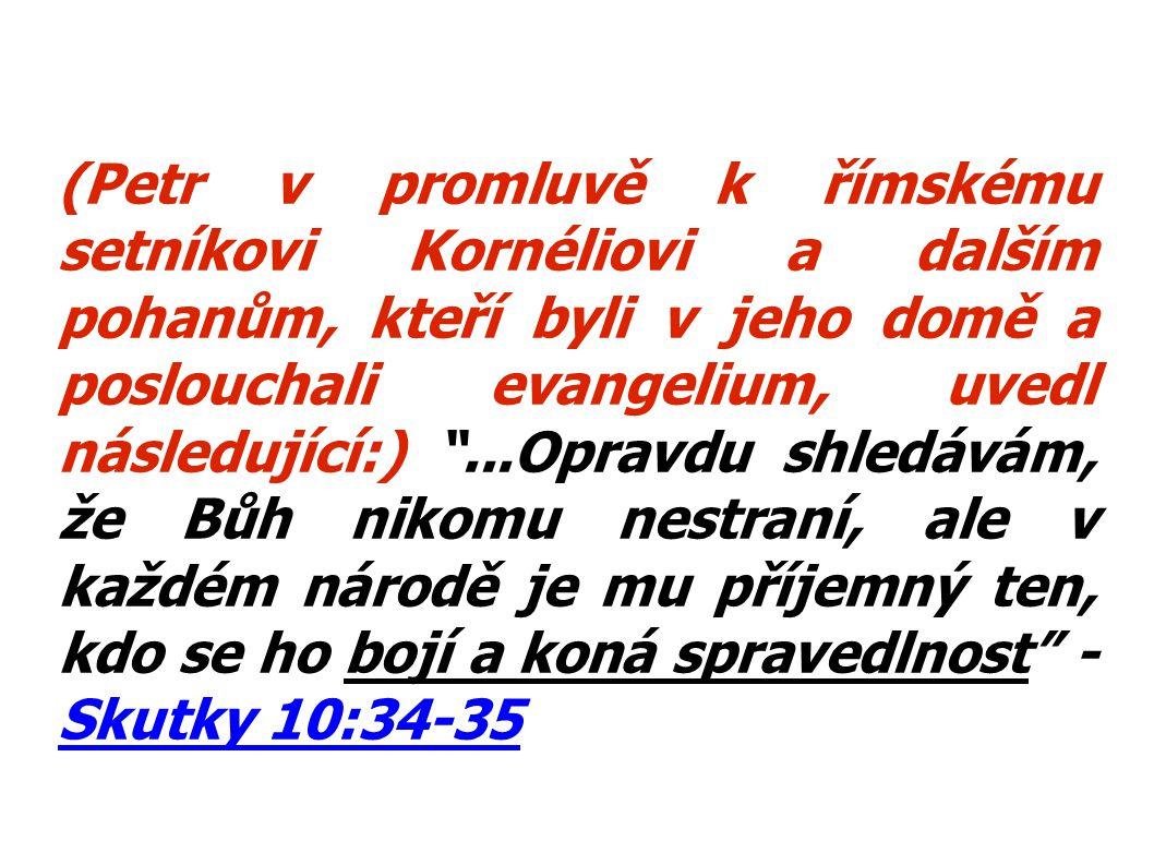 """(Petr v promluvě k římskému setníkovi Kornéliovi a dalším pohanům, kteří byli v jeho domě a poslouchali evangelium, uvedl následující:) """"...Opravdu sh"""