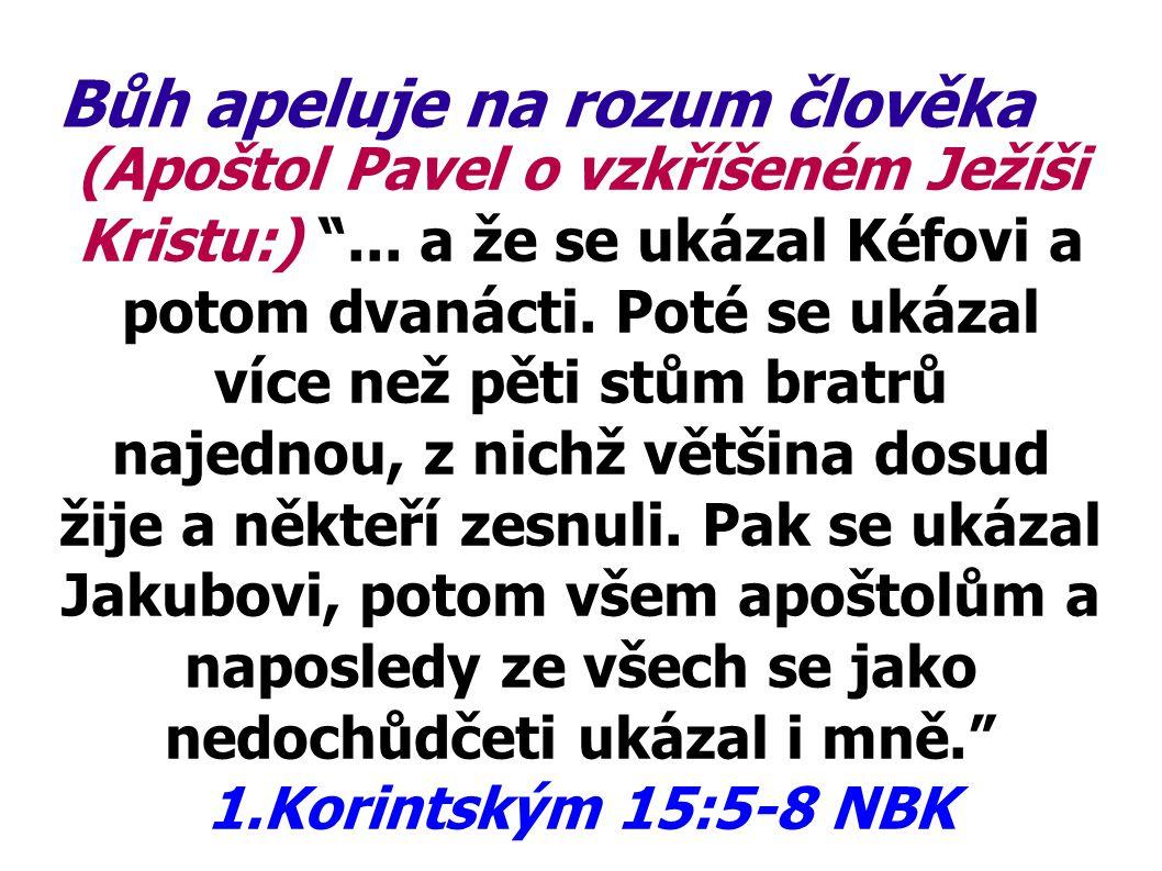 Bůh apeluje na rozum člověka (Apoštol Pavel k athénským filozofům:) Bůh ale přehlédl časy této nevědomosti a nyní přikazuje lidem, aby všichni všude činili pokání, protože určil den, v němž bude spravedlivě soudit svět skrze muže, kterého k tomu ustanovil, o čemž podal každému důkaz, když ho vzkřísil z mrtvých. Skutky 17:30-31 (NBK)