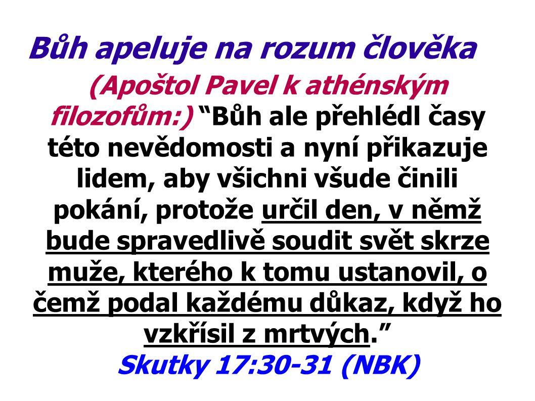 """Bůh apeluje na rozum člověka (Apoštol Pavel k athénským filozofům:) """"Bůh ale přehlédl časy této nevědomosti a nyní přikazuje lidem, aby všichni všude"""