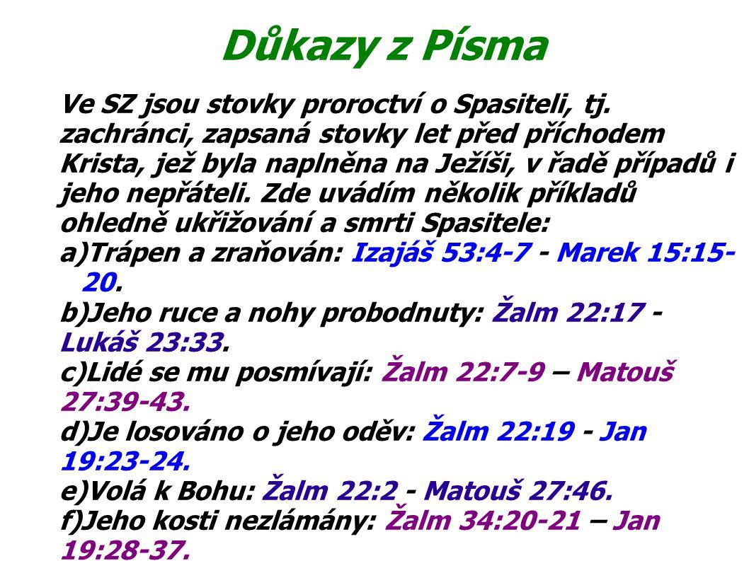 Důkazy z Písma Ve SZ jsou stovky proroctví o Spasiteli, tj. zachránci, zapsaná stovky let před příchodem Krista, jež byla naplněna na Ježíši, v řadě p