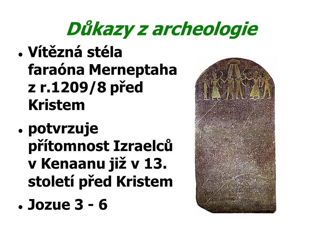 Důkazy z archeologie Vítězná stéla faraóna Merneptaha z r.1209/8 před Kristem potvrzuje přítomnost Izraelců v Kenaanu již v 13. století před Kristem J
