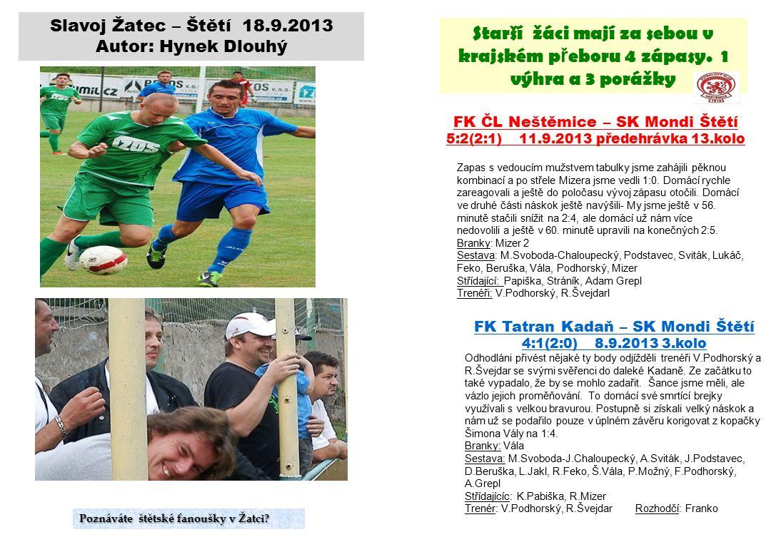 Slavoj Žatec – Štětí 18.9.2013 Autor: Hynek Dlouhý Starší žáci mají za sebou v krajském p ř eboru 4 zápasy.