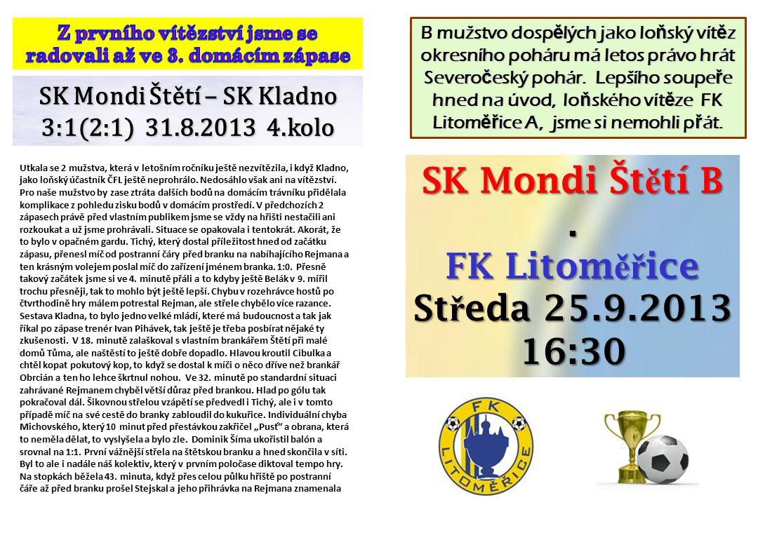 SK Mondi Štětí – SK Kladno 3:1(2:1) 31.8.2013 4.kolo Utkala se 2 mužstva, která v letošním ročníku ještě nezvítězila, i když Kladno, jako loňský účastník ČFL ještě neprohrálo.