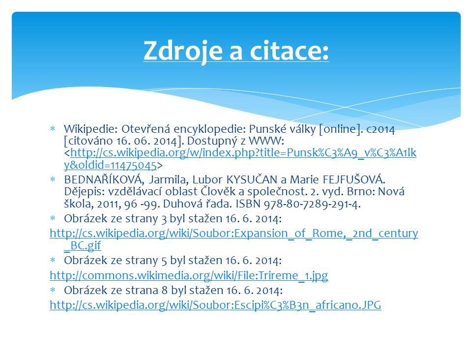  Wikipedie: Otevřená encyklopedie: Punské války [online]. c2014 [citováno 16. 06. 2014]. Dostupný z WWW: http://cs.wikipedia.org/w/index.php?title=Pu
