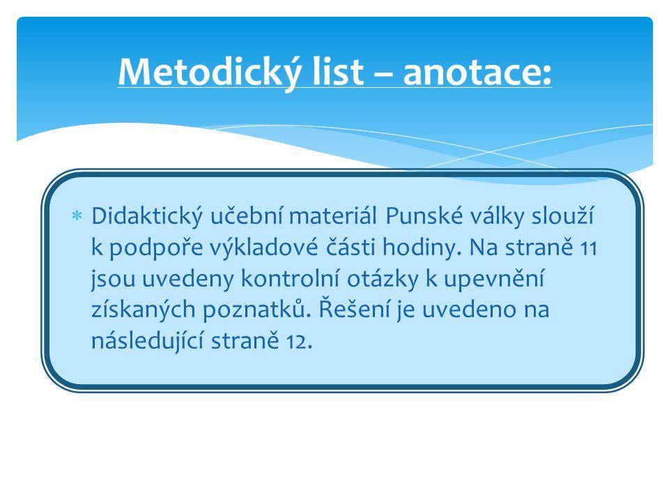 Metodický list – anotace:  Didaktický učební materiál Punské války slouží k podpoře výkladové části hodiny. Na straně 11 jsou uvedeny kontrolní otázk