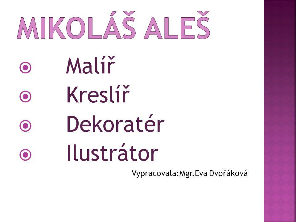  Malíř  Kreslíř  Dekoratér  Ilustrátor Vypracovala:Mgr.Eva Dvořáková