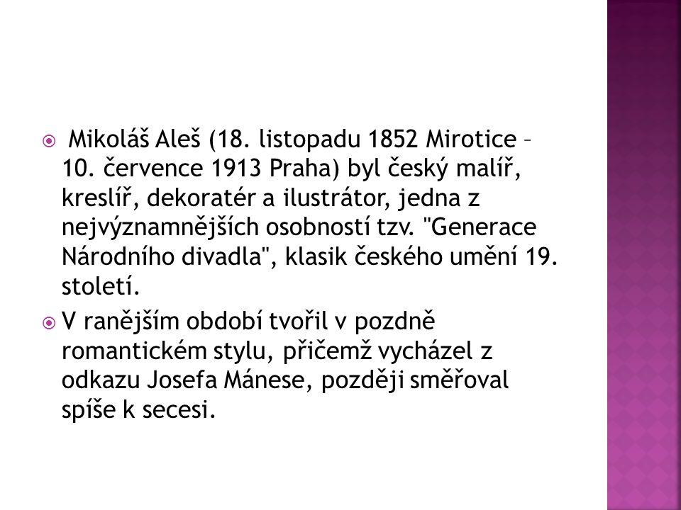  Mikoláš Aleš (18. listopadu 1852 Mirotice – 10.