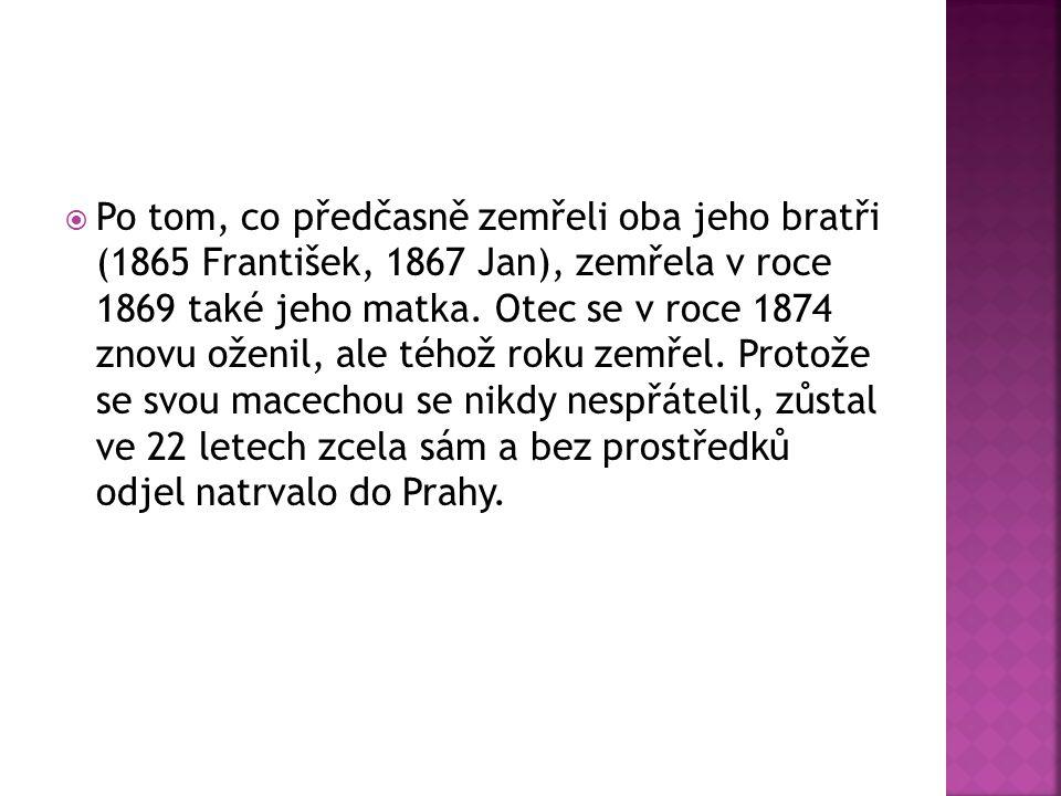  Po tom, co předčasně zemřeli oba jeho bratři (1865 František, 1867 Jan), zemřela v roce 1869 také jeho matka. Otec se v roce 1874 znovu oženil, ale