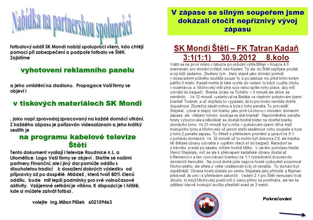 V zápase se silným soupeřem jsme dokázali otočit nepříznivý vývoj zápasu SK Mondi Štětí – FK Tatran Kadaň 3:1(1:1) 30.9.2012 8.kolo Vrátit se na první