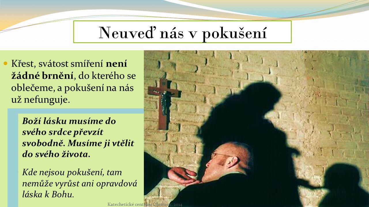 Neuve ď nás v pokušení Křest, svátost smíření není žádné brnění, do kterého se oblečeme, a pokušení na nás už nefunguje. Boží lásku musíme do svého sr