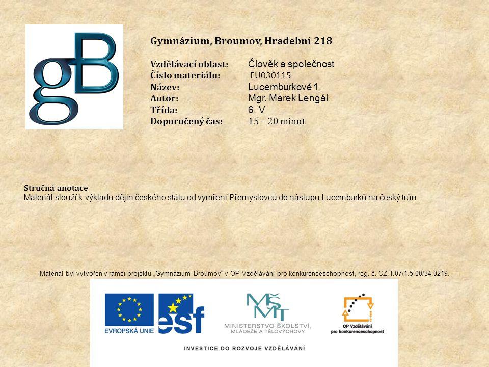 Gymnázium, Broumov, Hradební 218 Vzdělávací oblast: Člověk a společnost Číslo materiálu: EU030115 Název: Lucemburkové 1.