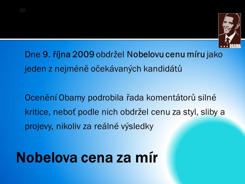  Dne 9. října 2009 obdržel Nobelovu cenu míru jako jeden z nejméně očekávaných kandidátů  Ocenění Obamy podrobila řada komentátorů silné kritice, ne