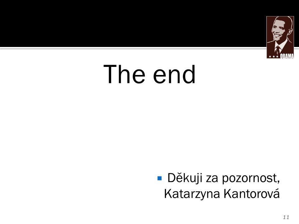 The end  Děkuji za pozornost, Katarzyna Kantorová 11