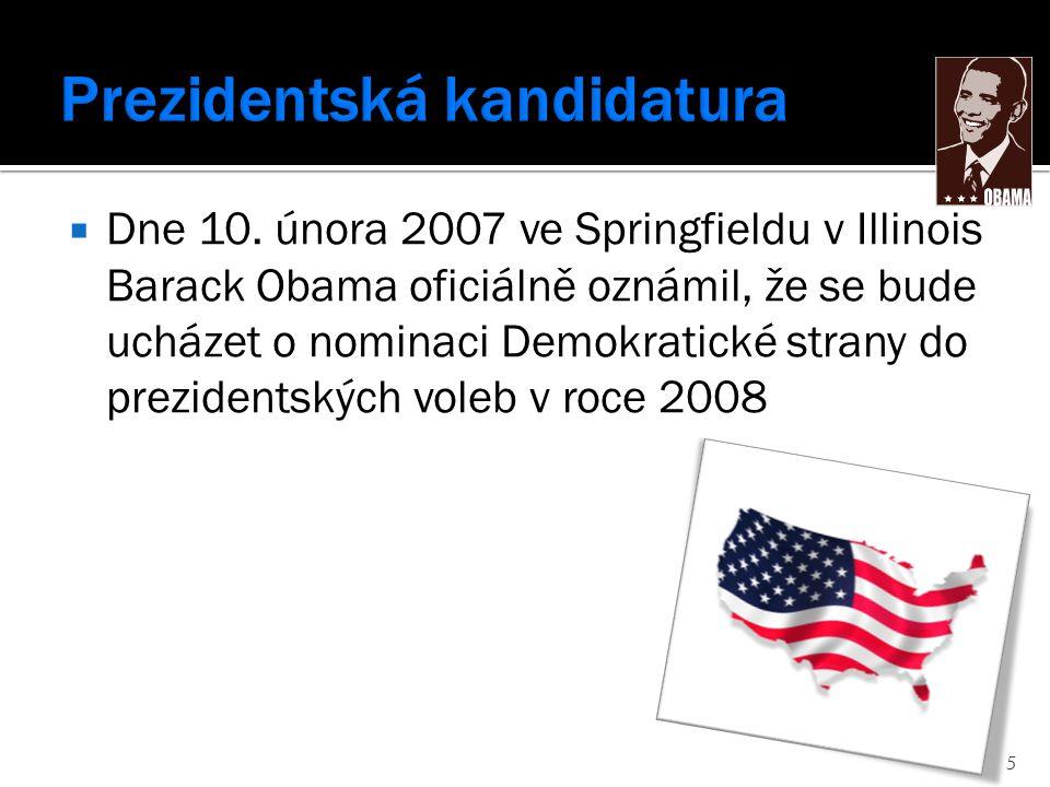  Dne 10. února 2007 ve Springfieldu v Illinois Barack Obama oficiálně oznámil, že se bude ucházet o nominaci Demokratické strany do prezidentských vo