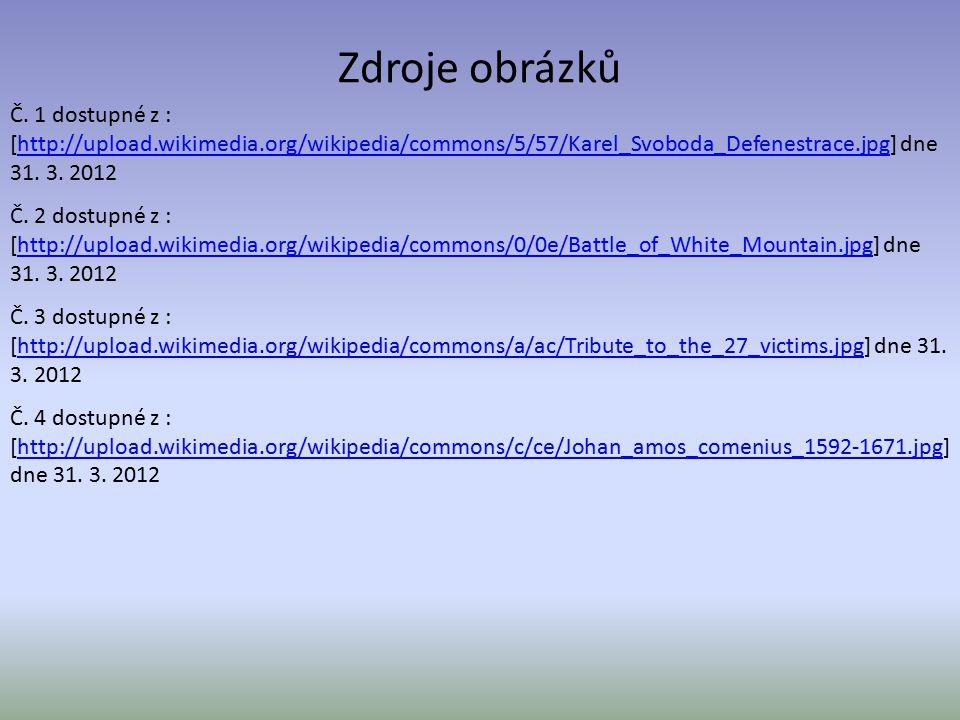 Zdroje obrázků Č. 1 dostupné z : [http://upload.wikimedia.org/wikipedia/commons/5/57/Karel_Svoboda_Defenestrace.jpg] dne 31. 3. 2012http://upload.wiki