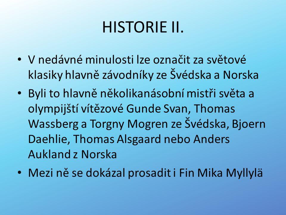 HISTORIE II. V nedávné minulosti lze označit za světové klasiky hlavně závodníky ze Švédska a Norska Byli to hlavně několikanásobní mistři světa a oly