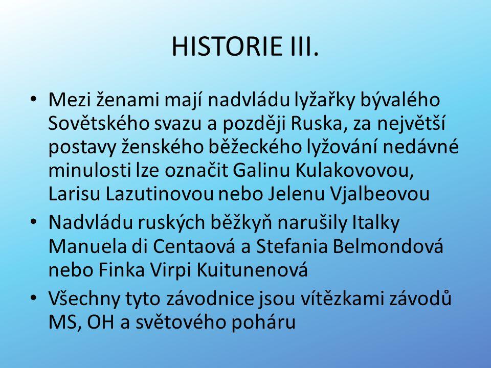 HISTORIE III. Mezi ženami mají nadvládu lyžařky bývalého Sovětského svazu a později Ruska, za největší postavy ženského běžeckého lyžování nedávné min