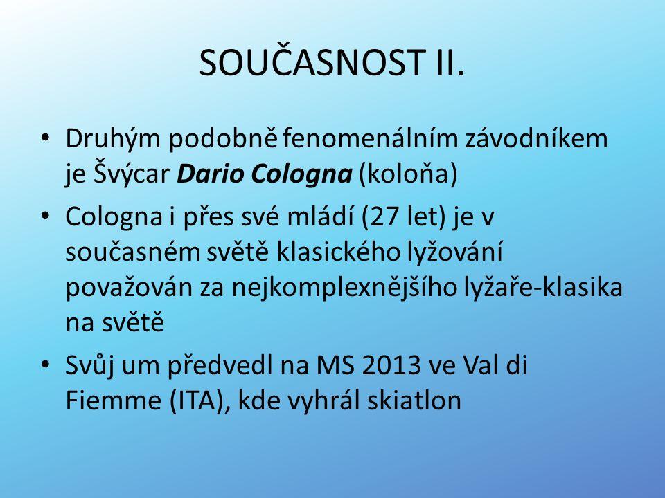 SOUČASNOST II. Druhým podobně fenomenálním závodníkem je Švýcar Dario Cologna (koloňa) Cologna i přes své mládí (27 let) je v současném světě klasické