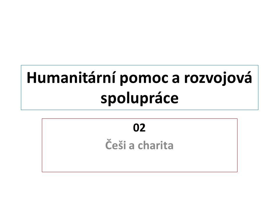 Humanitární pomoc a rozvojová spolupráce 02 Češi a charita