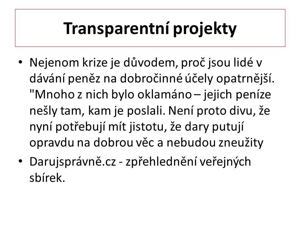 Transparentní projekty Nejenom krize je důvodem, proč jsou lidé v dávání peněz na dobročinné účely opatrnější.