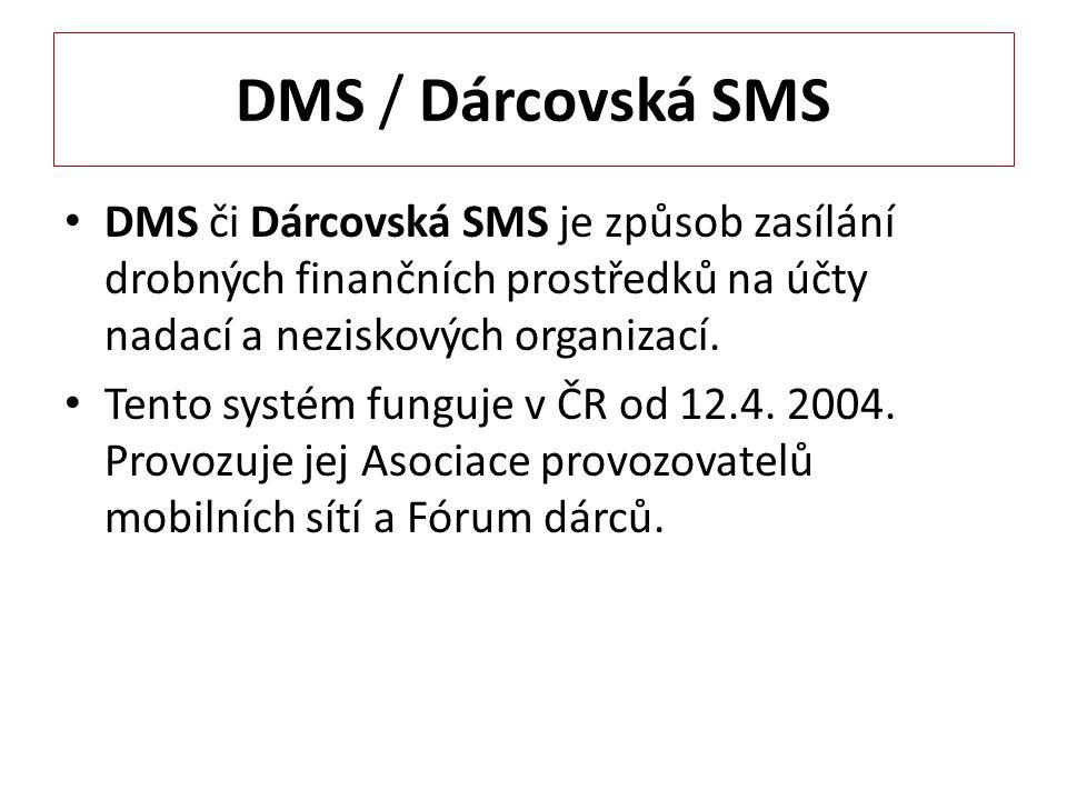 DMS / Dárcovská SMS DMS či Dárcovská SMS je způsob zasílání drobných finančních prostředků na účty nadací a neziskových organizací.