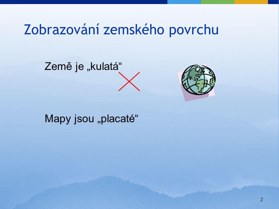"""2 Země je """"kulatá Mapy jsou """"placaté Zobrazování zemského povrchu"""