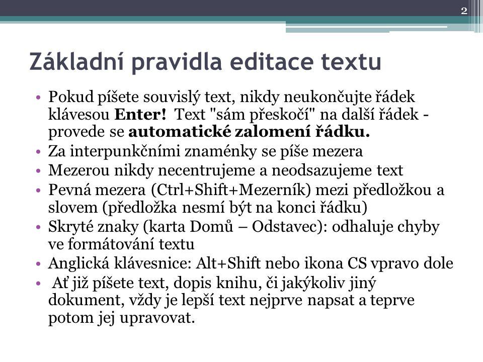 Základní pravidla editace textu Pokud píšete souvislý text, nikdy neukončujte řádek klávesou Enter! Text