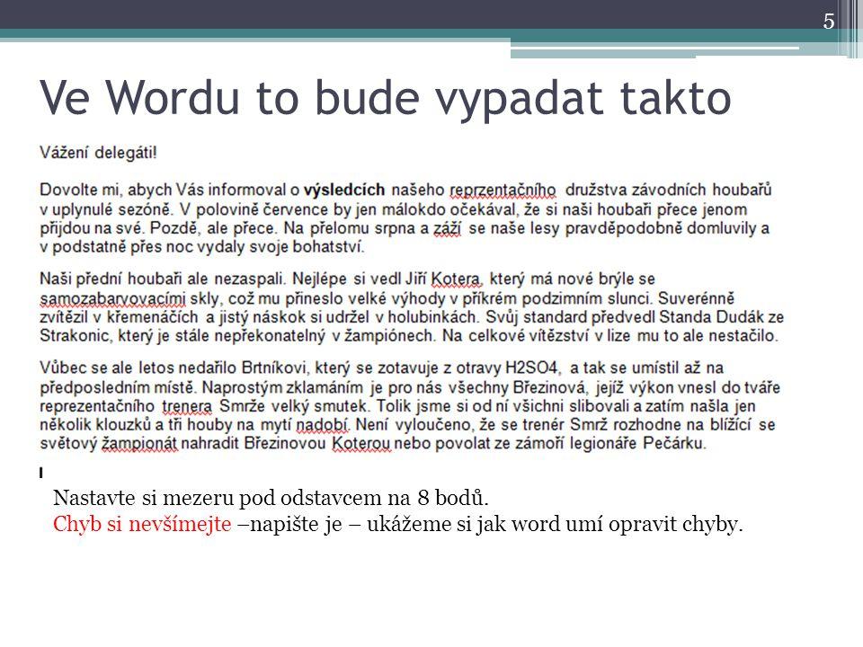 Oprava chyb – zmáčkneme Revize 6 Pravopis a gramatika Otevře se okno na chybě – červeně podtržené slovo a nabídne se oprava slova, pokud jde o slovo správné, jen není ve slovníku zmáčkneme přidat do slovníku, pokud je špatně vybereme z návrhů správné slovo a zmáčkneme zaměnit