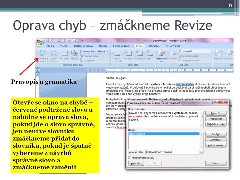 Oprava chyb – zmáčkneme Revize 6 Pravopis a gramatika Otevře se okno na chybě – červeně podtržené slovo a nabídne se oprava slova, pokud jde o slovo s