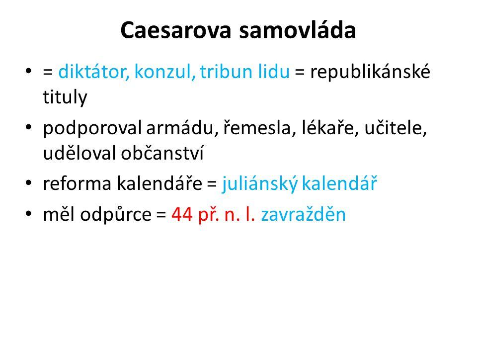 Caesarova samovláda = diktátor, konzul, tribun lidu = republikánské tituly podporoval armádu, řemesla, lékaře, učitele, uděloval občanství reforma kal