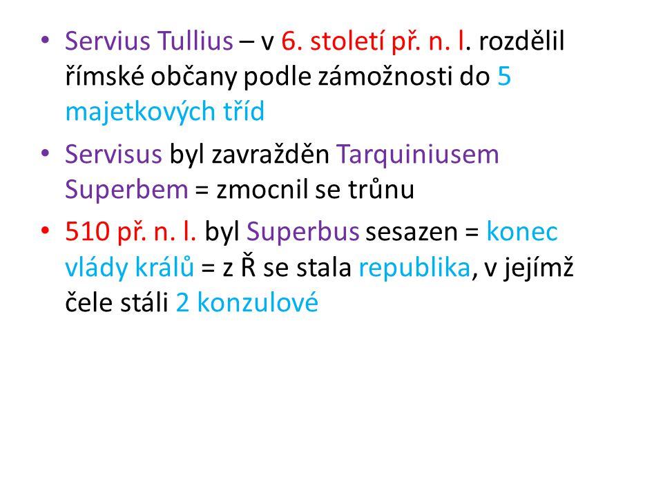 Servius Tullius – v 6. století př. n. l. rozdělil římské občany podle zámožnosti do 5 majetkových tříd Servisus byl zavražděn Tarquiniusem Superbem =