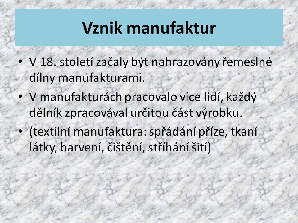 Vznik manufaktur V 18.století začaly být nahrazovány řemeslné dílny manufakturami.