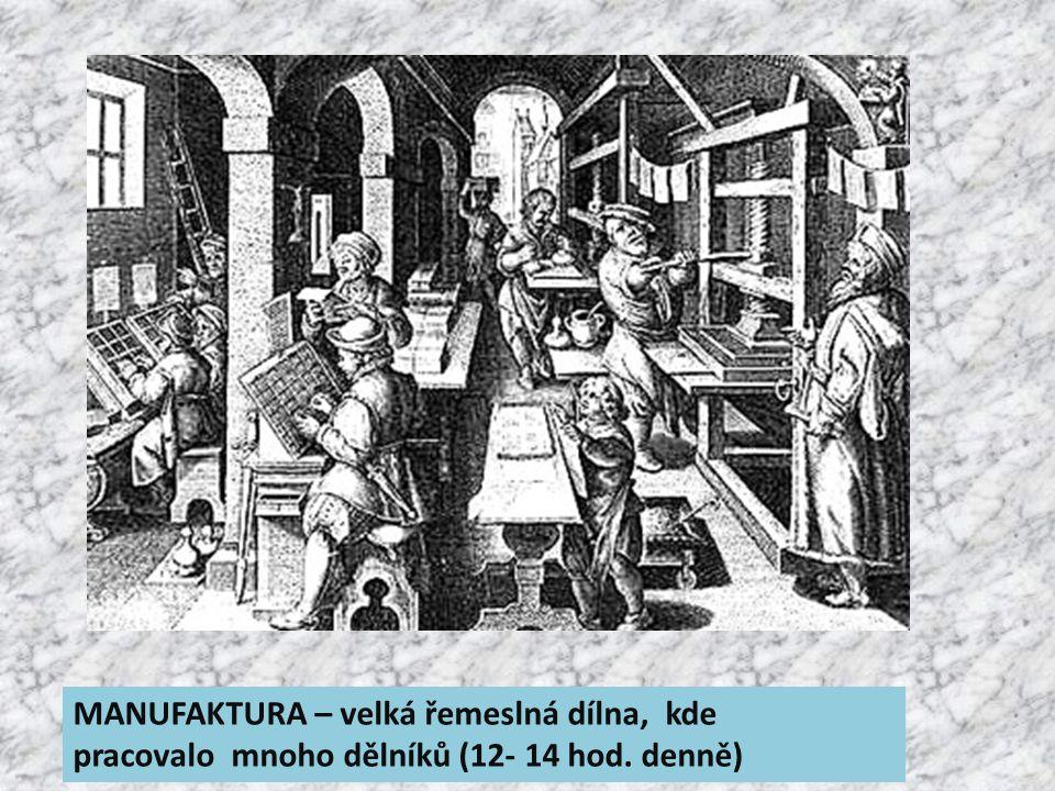 MANUFAKTURA – velká řemeslná dílna, kde pracovalo mnoho dělníků (12- 14 hod. denně)