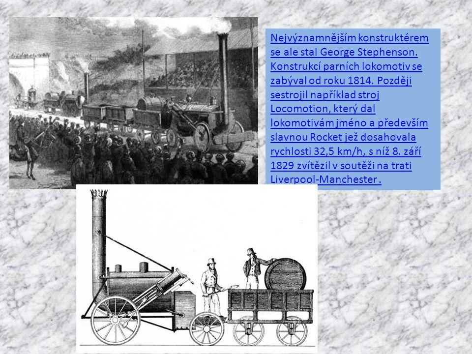 Nejvýznamnějším konstruktérem se ale stal George Stephenson.