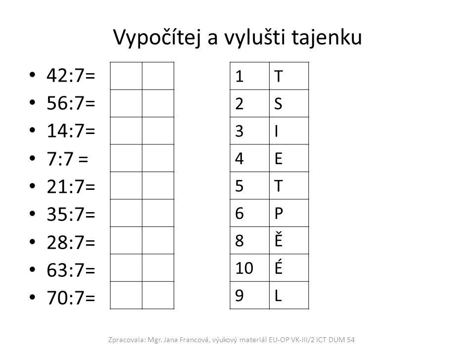 Vypočítej a vylušti tajenku 42:7= 56:7= 14:7= 7:7 = 21:7= 35:7= 28:7= 63:7= 70:7= Zpracovala: Mgr.