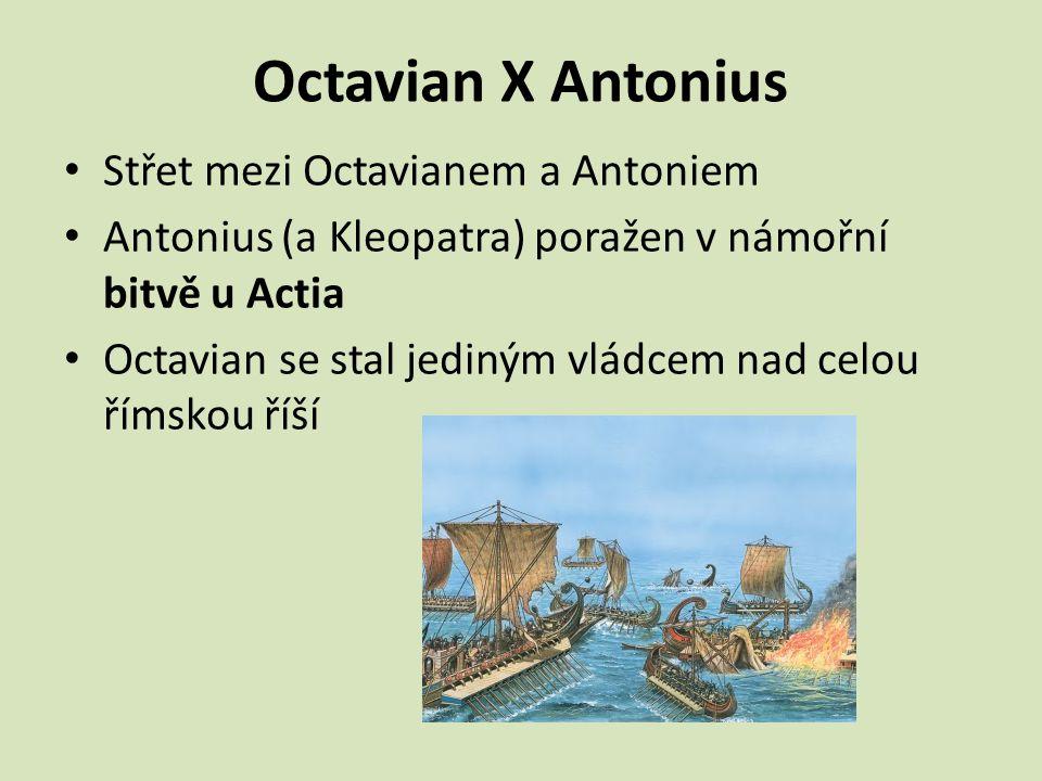 Octavian X Antonius Střet mezi Octavianem a Antoniem Antonius (a Kleopatra) poražen v námořní bitvě u Actia Octavian se stal jediným vládcem nad celou