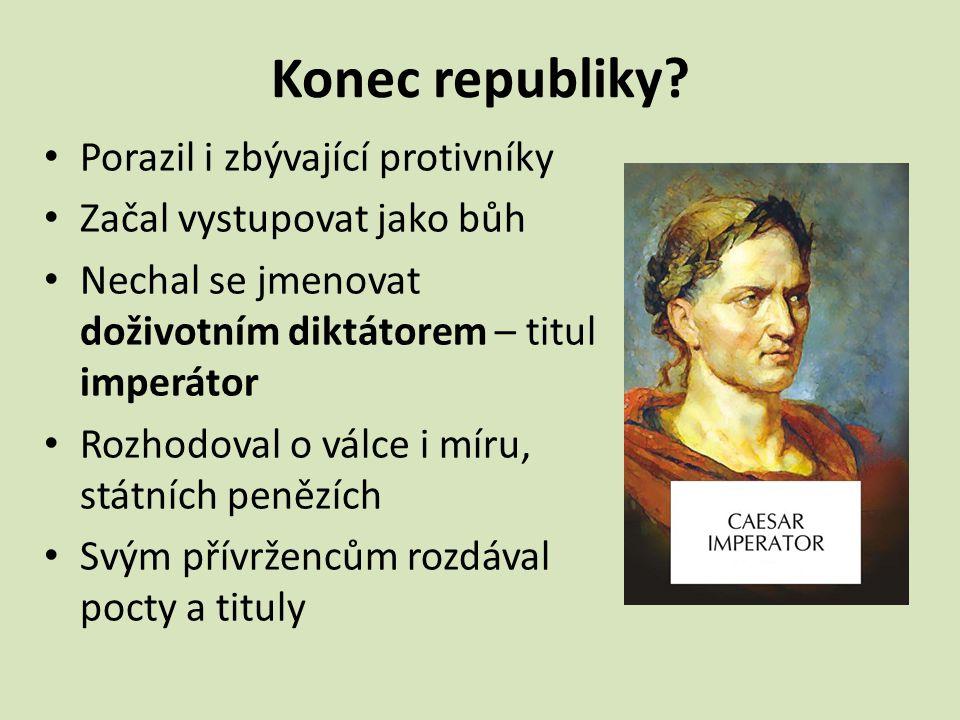 Zavraždění Caesara Přívrženci republiky – nemohli se smířit s jeho neomezenou mocí 44 př.