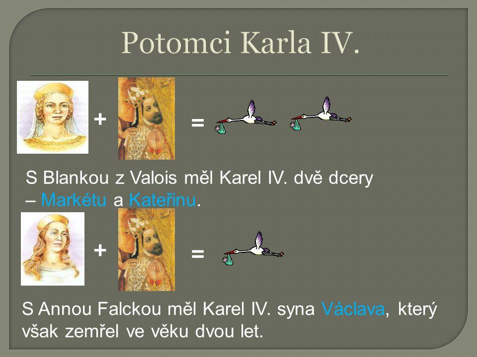 + = S Blankou z Valois měl Karel IV. dvě dcery – Markétu a Kateřinu. + = S Annou Falckou měl Karel IV. syna Václava, který však zemřel ve věku dvou le