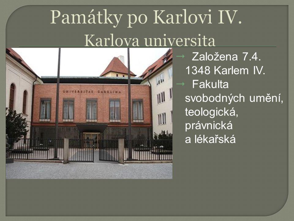  Založena 7.4. 1348 Karlem IV.  Fakulta svobodných umění, teologická, právnická a lékařská