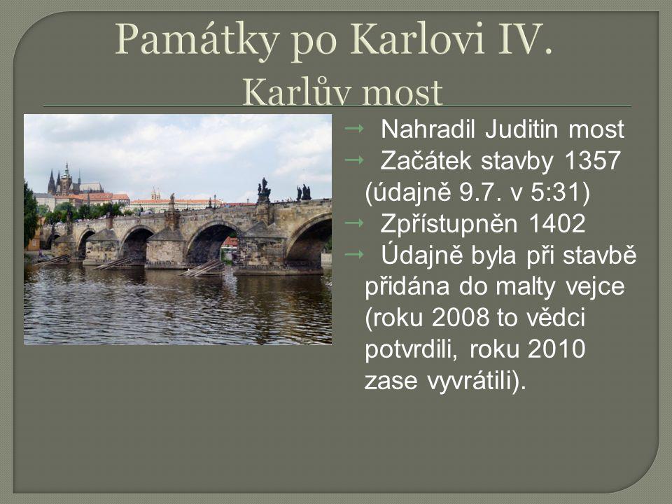  Nahradil Juditin most  Začátek stavby 1357 (údajně 9.7. v 5:31)  Zpřístupněn 1402  Údajně byla při stavbě přidána do malty vejce (roku 2008 to vě