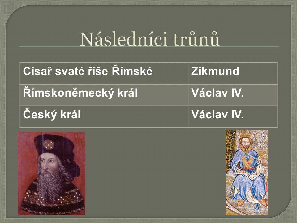Císař svaté říše ŘímskéZikmund Římskoněmecký králVáclav IV. Český králVáclav IV.