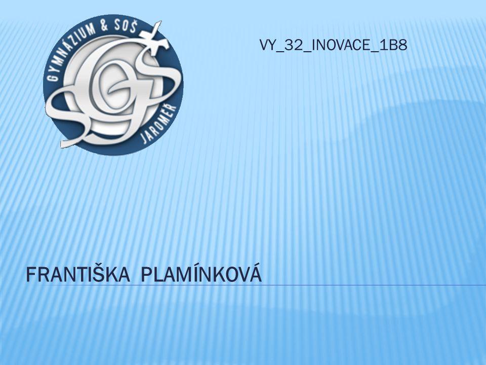 FRANTIŠKA PLAMÍNKOVÁ VY_32_INOVACE_1B8