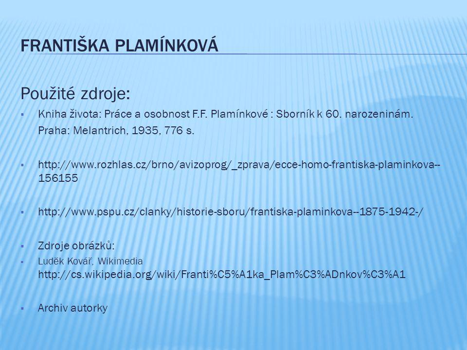 FRANTIŠKA PLAMÍNKOVÁ Použité zdroje:  Kniha života: Práce a osobnost F.F. Plamínkové : Sborník k 60. narozeninám. Praha: Melantrich, 1935, 776 s.  h