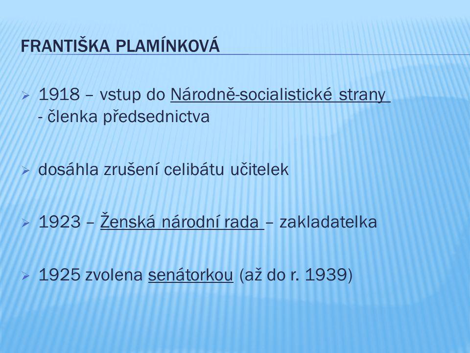 FRANTIŠKA PLAMÍNKOVÁ  1918 – vstup do Národně-socialistické strany - členka předsednictva  dosáhla zrušení celibátu učitelek  1923 – Ženská národní