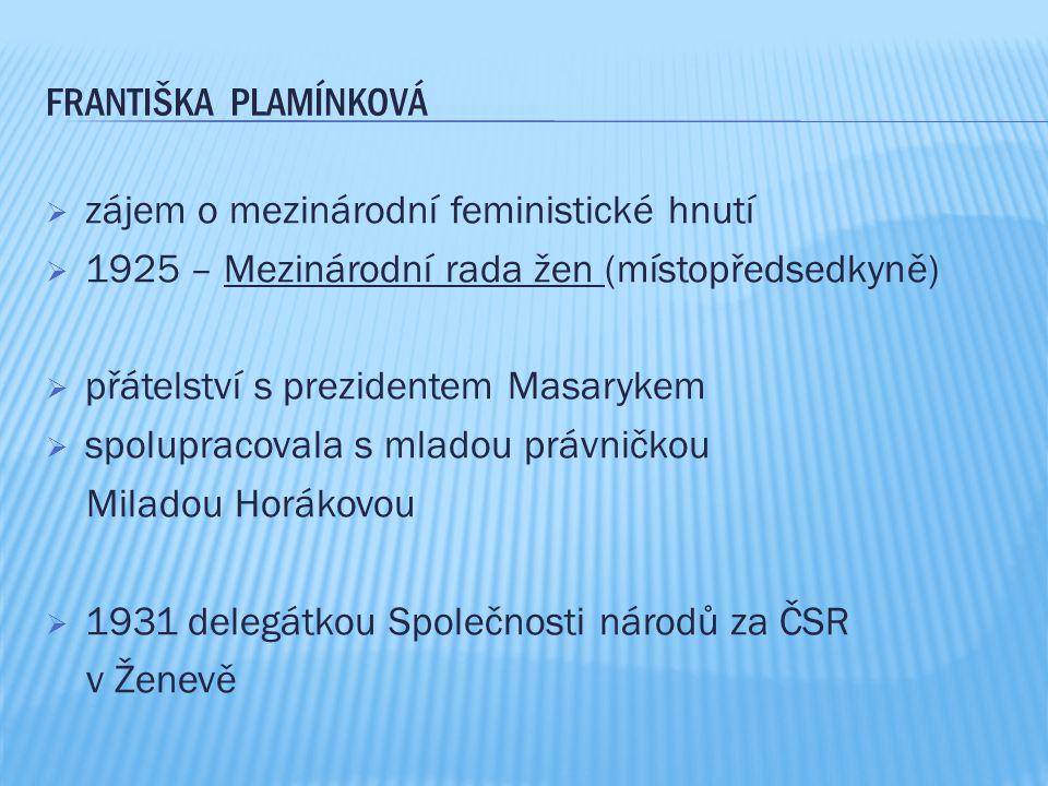 FRANTIŠKA PLAMÍNKOVÁ  zájem o mezinárodní feministické hnutí  1925 – Mezinárodní rada žen (místopředsedkyně)  přátelství s prezidentem Masarykem 